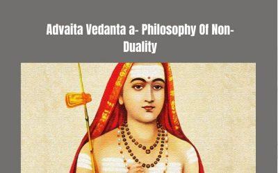advaita vedanta and its basic principles- philosophy of non-duality
